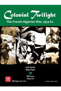 Colonial Twilight The French-Algerian War, 1954-62